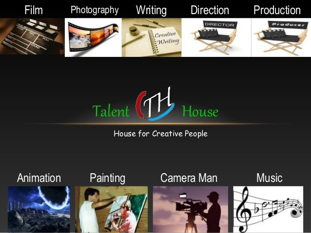 Talent House House for Creative People Film Photography Writing Direction Production Animation Painting MusicCamera Man