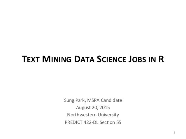 TEXT	   MINING	   DATA	   SCIENCE	   JOBS	   IN	   R	    Sung	   Park,	   MSPA	   Candidate	    August	   20,	   2015	    ...