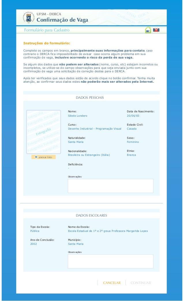 UFSM - DERCA Instruções do formulário: Complete os campos em branco, principalmente suas informações para contato, caso co...