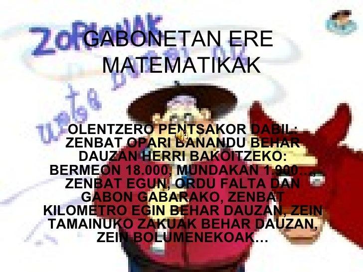 GABONETAN ERE  MATEMATIKAK OLENTZERO PENTSAKOR DABIL: ZENBAT OPARI BANANDU BEHAR DAUZAN HERRI BAKOITZEKO: BERMEON 18.000, ...