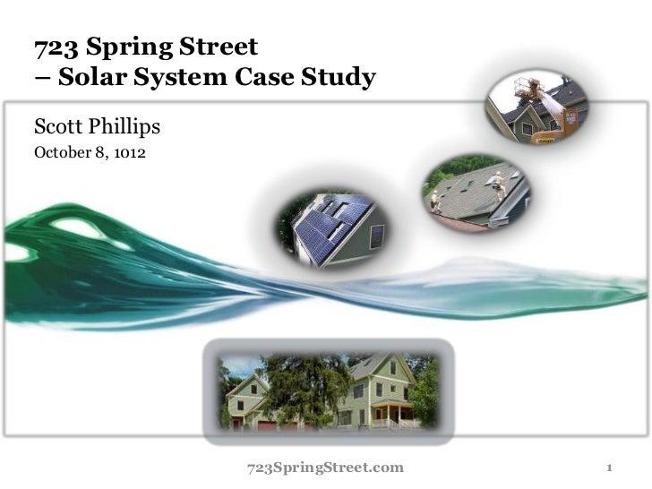 723 Spring Street– Solar System Case StudyScott PhillipsOctober 8, 1012                  723SpringStreet.com   1