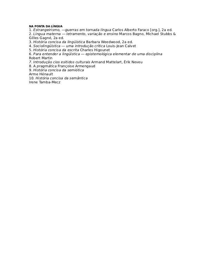 NA PONTA DA LÍNGUA1. Estrangeirismo, —guerras em tornada língua Carlos Alberto Faraco [org.], 2a ed.2. Língua materna — le...