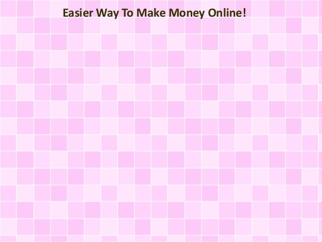 Easier Way To Make Money Online!