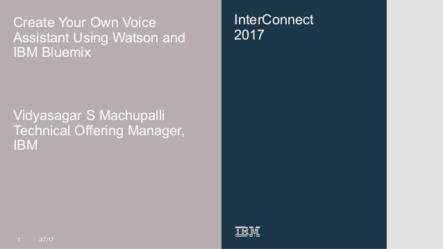 InterConnect 2017 Create Your Own Voice Assistant Using Watson and IBM Bluemix Vidyasagar S Machupalli Technical Offering ...