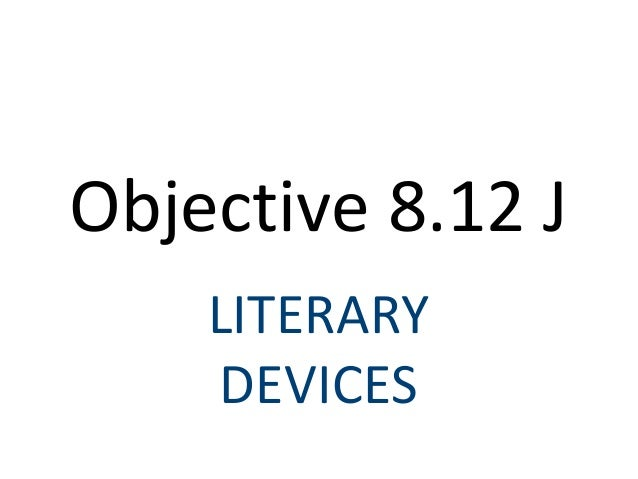 Objective 8.12 J    LITERARY    DEVICES