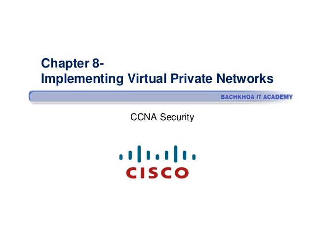 Chapter 8Implementing Virtual Private Networks CCNA Security
