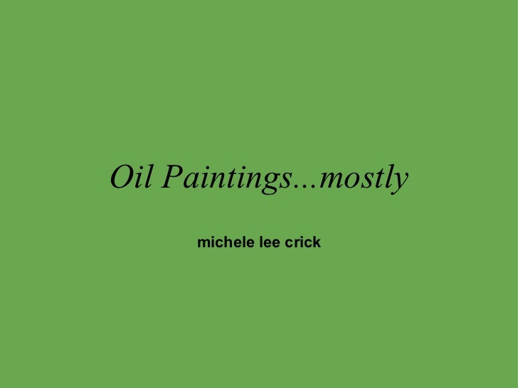 Oil Paintings...mostly michele lee crick