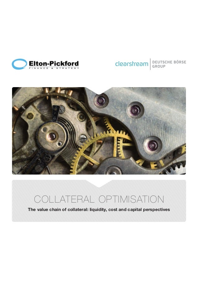 COLLATERAL OPTIMISATION The value chain of collateral: liquidity, cost and capital perspectives
