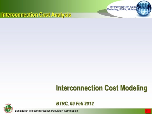 Bangladesh Telecommunication Regulatory Commission  Interconnection Cost Modeling, PSTN, Mobile Interconnection Cost Model...