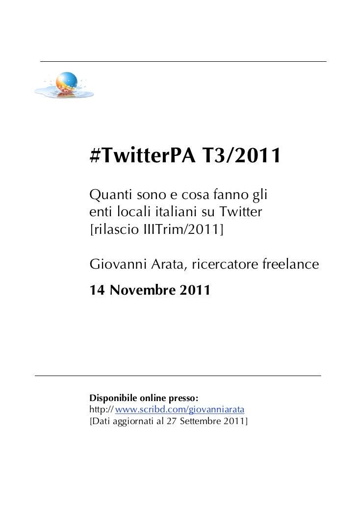 #TwitterPA T3/2011Quanti sono e cosa fanno glienti locali italiani su Twitter[rilascio IIITrim/2011]Giovanni Arata, ricerc...
