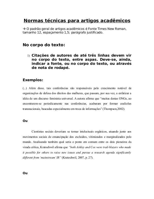 Normas técnicas para artigos acadêmicos  O padrão geral de artigos acadêmicos é Fonte Times New Roman, tamanho 12, espaça...