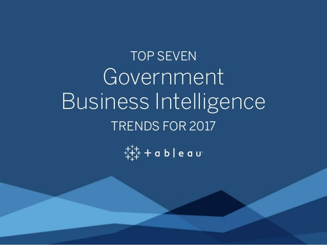 TOP SEVEN Government Business Intelligence TRENDS FOR 2017