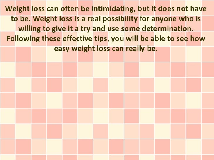 Weight loss can often be intimidating, but it does not have to be. Weight loss is a real possibility for anyone who is    ...