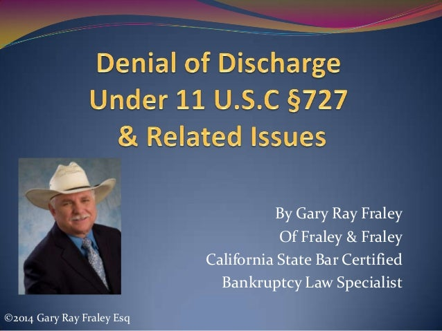By Gary Ray Fraley Of Fraley & Fraley California State Bar Certified Bankruptcy Law Specialist ©2014 Gary Ray Fraley Esq