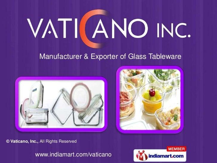 Manufacturer & Exporter of Glass Tableware© Vaticano, Inc., All Rights Reserved               www.indiamart.com/vaticano