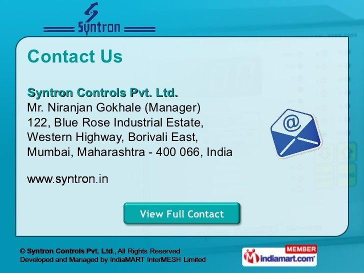 Contact Us <ul><li>Syntron Controls Pvt. Ltd. Mr. Niranjan Gokhale (Manager) </li></ul><ul><li>122, Blue Rose Industrial E...