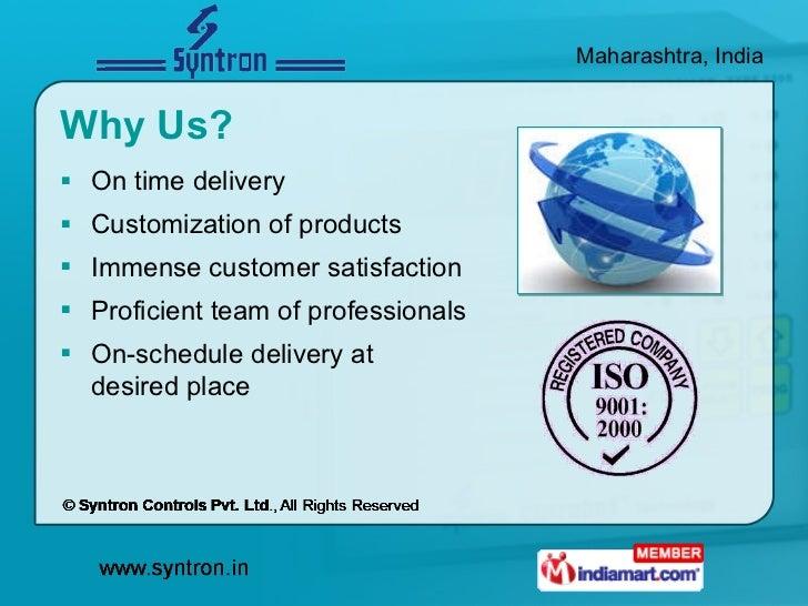 Why Us? <ul><li>On time delivery  </li></ul><ul><li>Customization of products  </li></ul><ul><li>Immense customer satisfac...