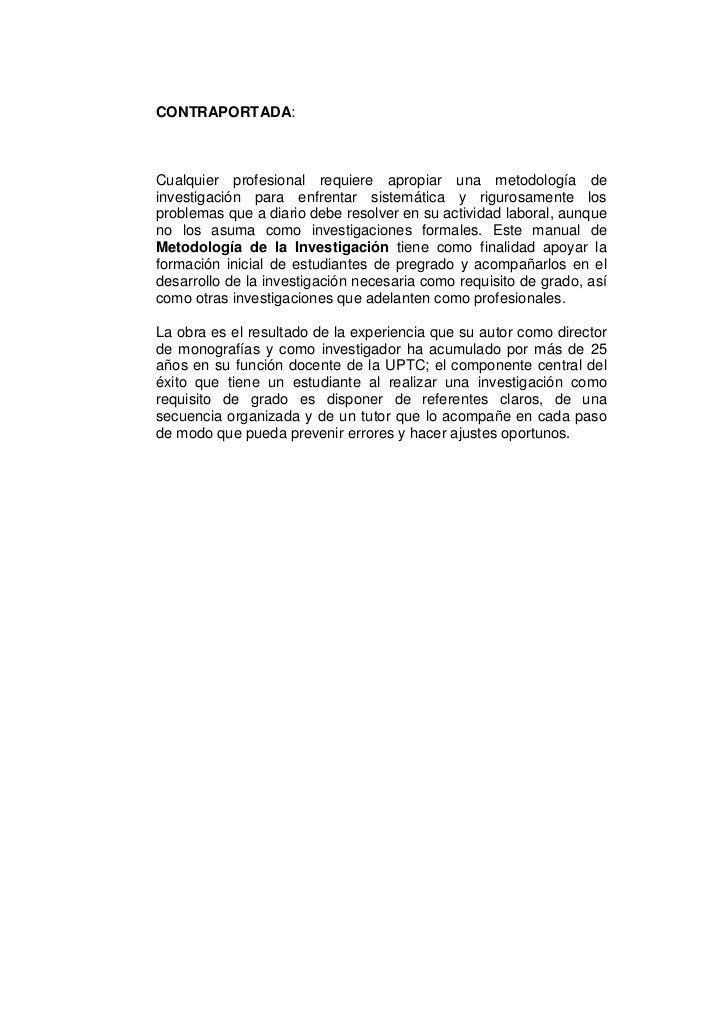 CONTRAPORTADA:Cualquier profesional requiere apropiar una metodología deinvestigación para enfrentar sistemática y riguros...