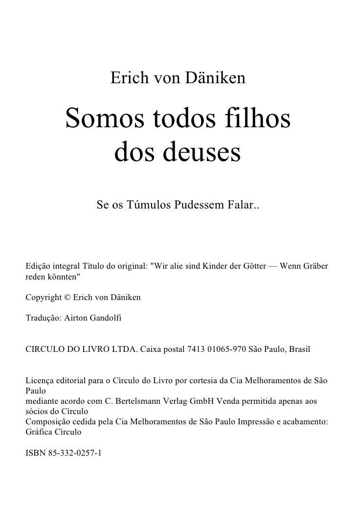 Erich von Däniken            Somos todos filhos              dos deuses                    Se os Túmulos Pudessem Falar.. ...