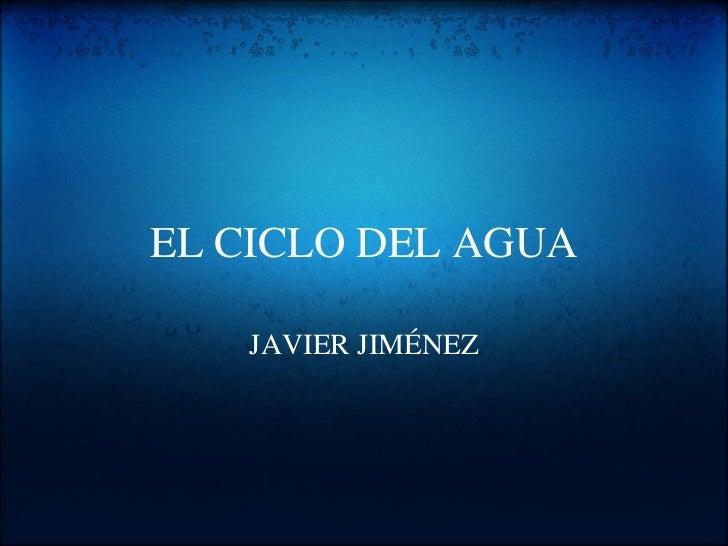 EL CICLO DEL AGUA JAVIER JIMÉNEZ