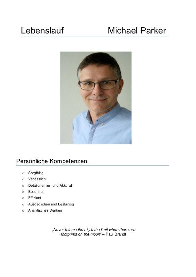 Lebenslauf Michael Parker Persönliche Kompetenzen o Sorgfältig o Verlässlich o Detailorientiert und Akkurat o Besonnen o E...