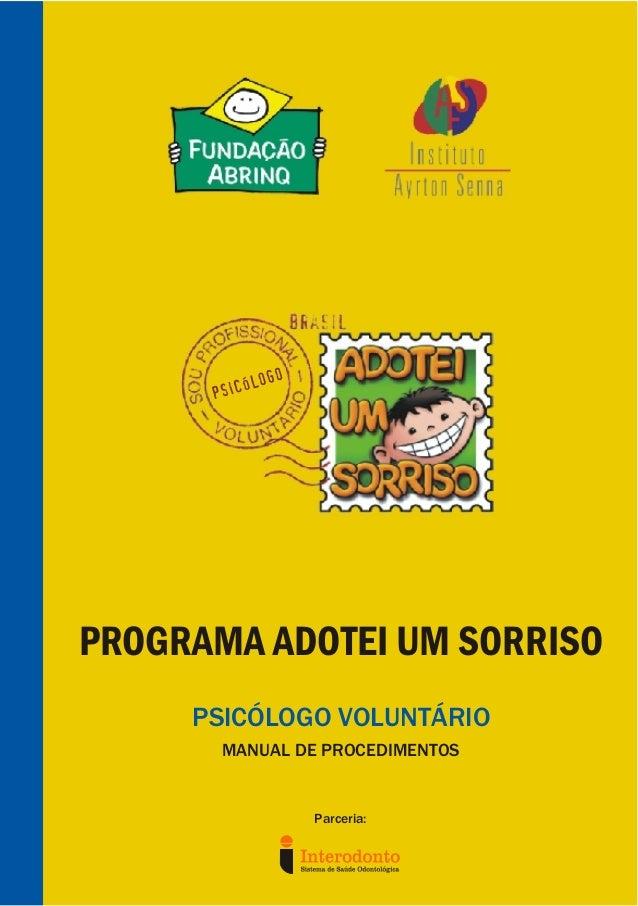 MANUAL DE PROCEDIMENTOS PROGRAMA ADOTEI UM SORRISO PSICÓLOGO VOLUNTÁRIO Parceria: