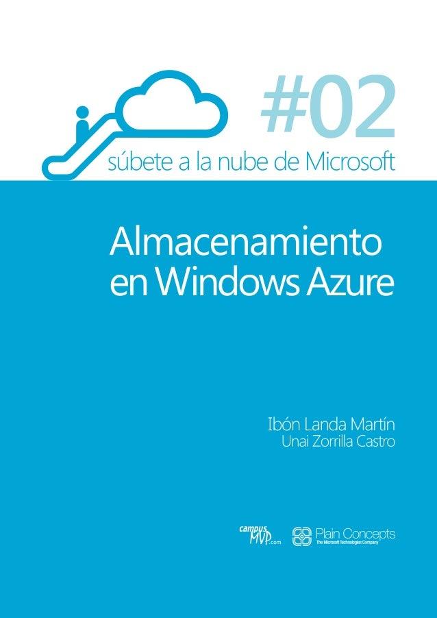 i Súbete a la nube de Microsoft Parte 2: Almacenamiento en Windows Azure Ibón Landa Martín Unai Zorrilla Castro