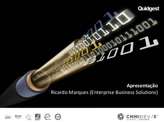 marketing@quidgest.com | www.quidgest.com Apresentação Ricardo Marques (Enterprise Business Solutions)