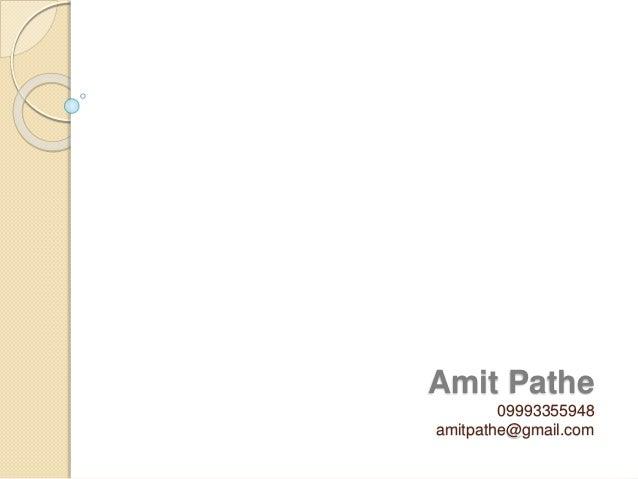 Amit Pathe 09993355948 amitpathe@gmail.com