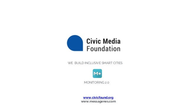 WE BUILD INCLUSIVE SMART CITIES www.civicfound.org www.messagenes.com MONITORING 2.0