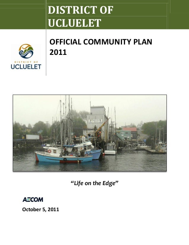 """Life on the Edge"" October 5, 2011 DISTRICT OF UCLUELET OFFICIAL COMMUNITY PLAN 2011"