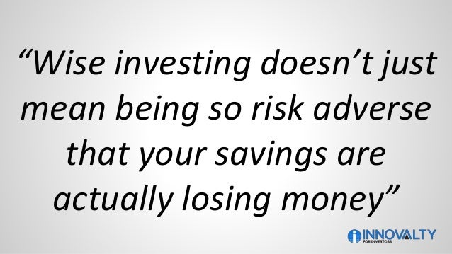 """""""Wise investing doesn't just mean being so risk adverse that your savings are actually losing money"""""""