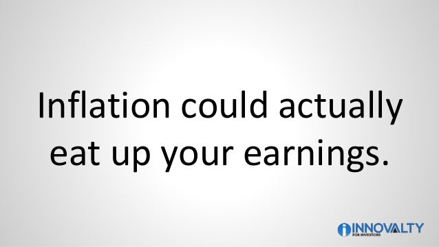 Inflation could actually eat up your earnings.