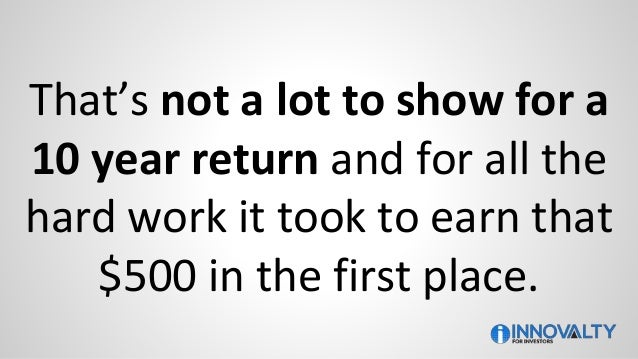 That's not a lot to show for a 10 year return and for all the hard work it took to earn that $500 in the first place.