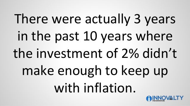 There were actually 3 years in the past 10 years where the investment of 2% didn't make enough to keep up with inflation.