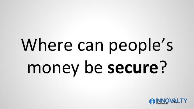 Where can people's money be secure?