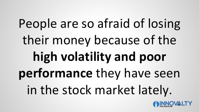 People are so afraid of losing their money because of the high volatility and poor performance they have seen in the stock...