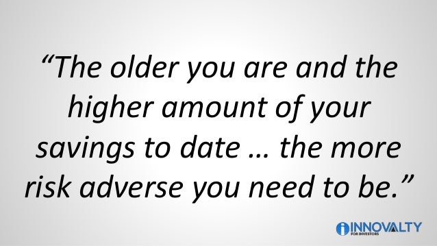 """""""The older you are and the higher amount of your savings to date … the more risk adverse you need to be."""""""