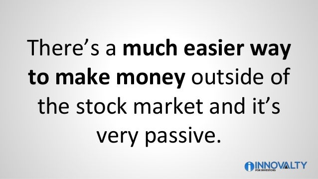 There's a much easier way to make money outside of the stock market and it's very passive.