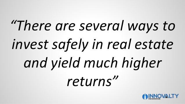 """""""There are several ways to invest safely in real estate and yield much higher returns"""""""