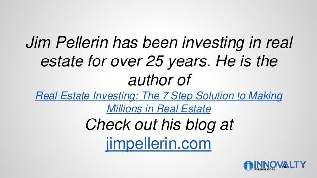 Jim Pellerin has been investing in real estate for over 25 years. He is the author of Real Estate Investing: The 7 Step So...