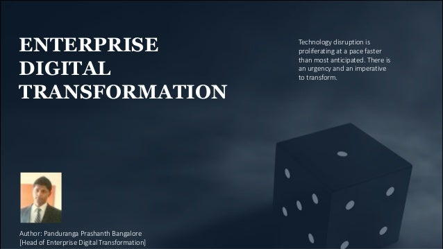 ENTERPRISE DIGITAL TRANSFORMATION Technology disruption is proliferating at a pace faster than most anticipated. There is ...