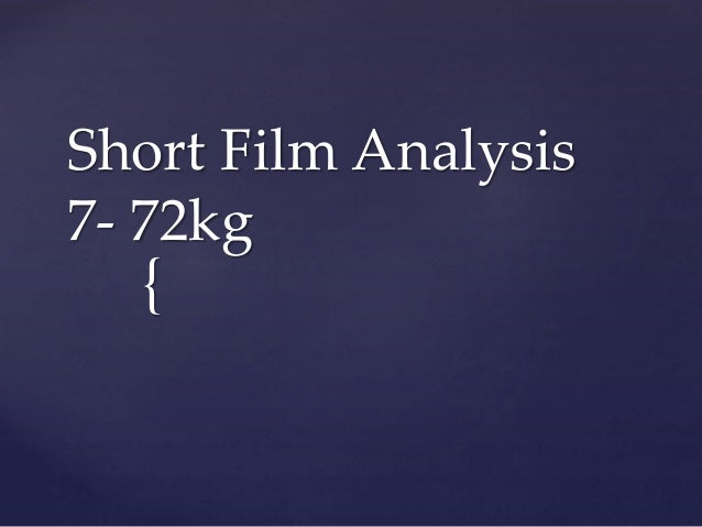 { Short Film Analysis 7- 72kg