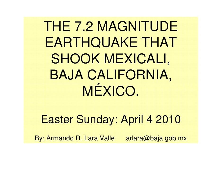 THE 7.2 MAGNITUDE   EARTHQUAKE THAT    SHOOK MEXICALI,    BAJA CALIFORNIA,        MÉXICO.   Easter Sunday: April 4 2010 By...