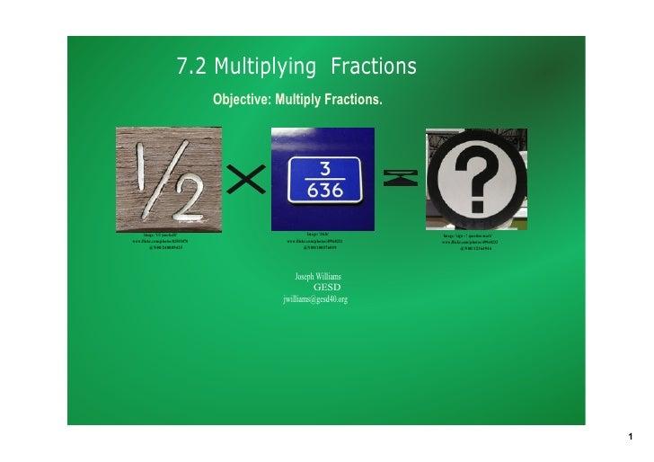 7.2MultiplyingFractions                                  Objective:MultiplyFractions.           Image:'1/2(onehalf...