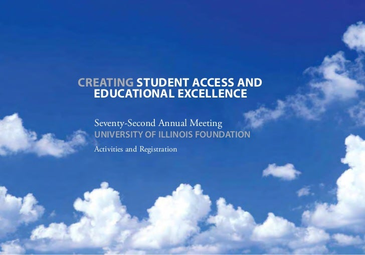 CREATING STUDENT ACCESS AND  EDUCATIONAL EXCELLENCE  Seventy-Second Annual Meeting  UNIVERSITY OF ILLINOIS FOUNDATION  Act...