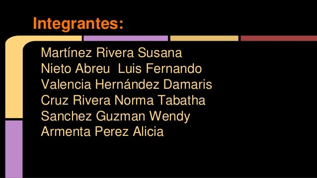 Martínez Rivera Susana Nieto Abreu Luis Fernando Valencia Hernández Damaris Cruz Rivera Norma Tabatha Sanchez Guzman Wendy...