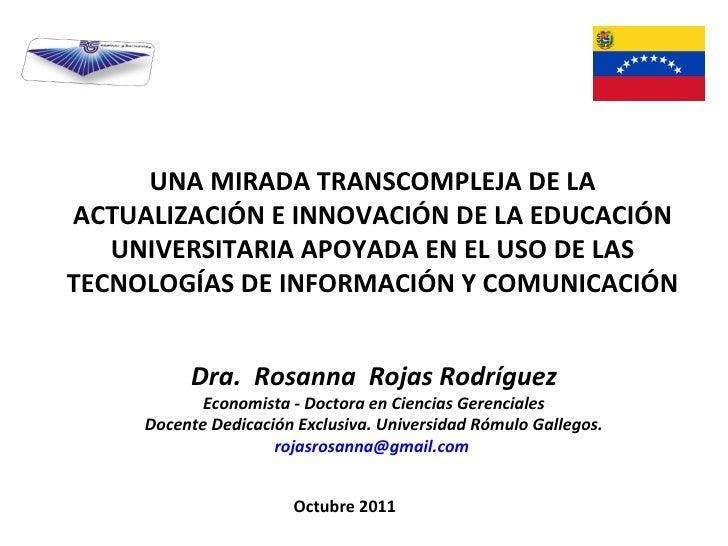 Octubre 2011 UNA MIRADA TRANSCOMPLEJA DE LA ACTUALIZACIÓN E INNOVACIÓN DE LA EDUCACIÓN UNIVERSITARIA APOYADA EN EL USO DE ...
