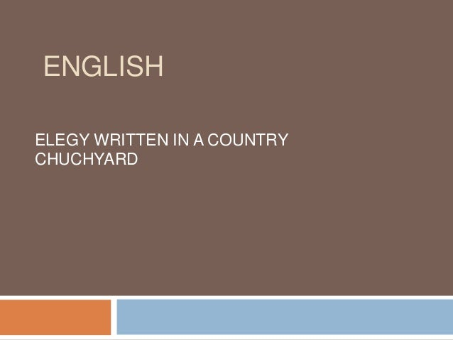 ENGLISH ELEGY WRITTEN IN A COUNTRY CHUCHYARD