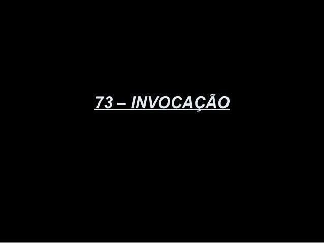 73 – INVOCAÇÃO